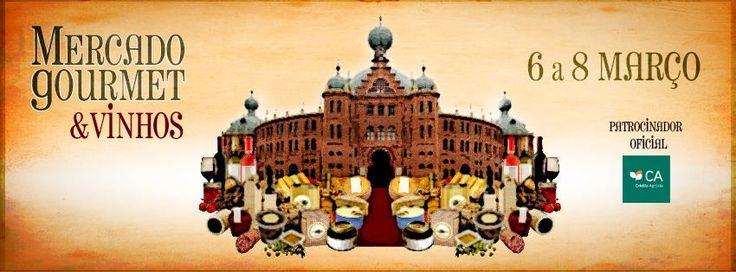 Mercado Gourmet & Vinhos no Campo Pequeno | 06 a 08 março ! Não perca este evento!