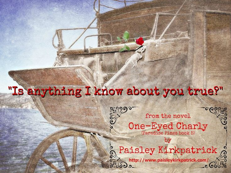 """Quote from Paisley Kirkpatrick's novel """"One-Eyed Charly"""" -- from the Paradise Pines series, Book #5. http://www.desertbreezepublishing.com/kirkpatrick-paisley/ -- Press on image to go to Paisley's website."""