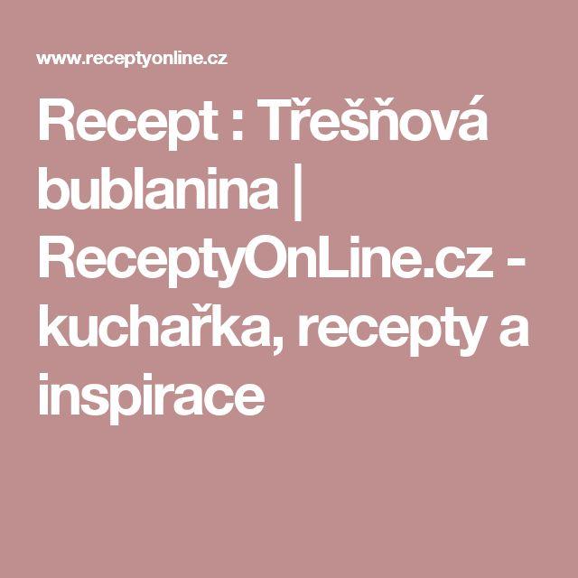 Recept : Třešňová bublanina | ReceptyOnLine.cz - kuchařka, recepty a inspirace