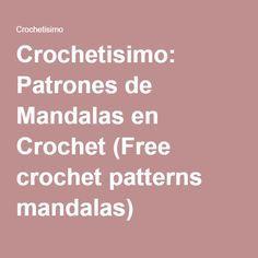 Crochetisimo: Patrones de Mandalas en Crochet (Free crochet patterns mandalas)