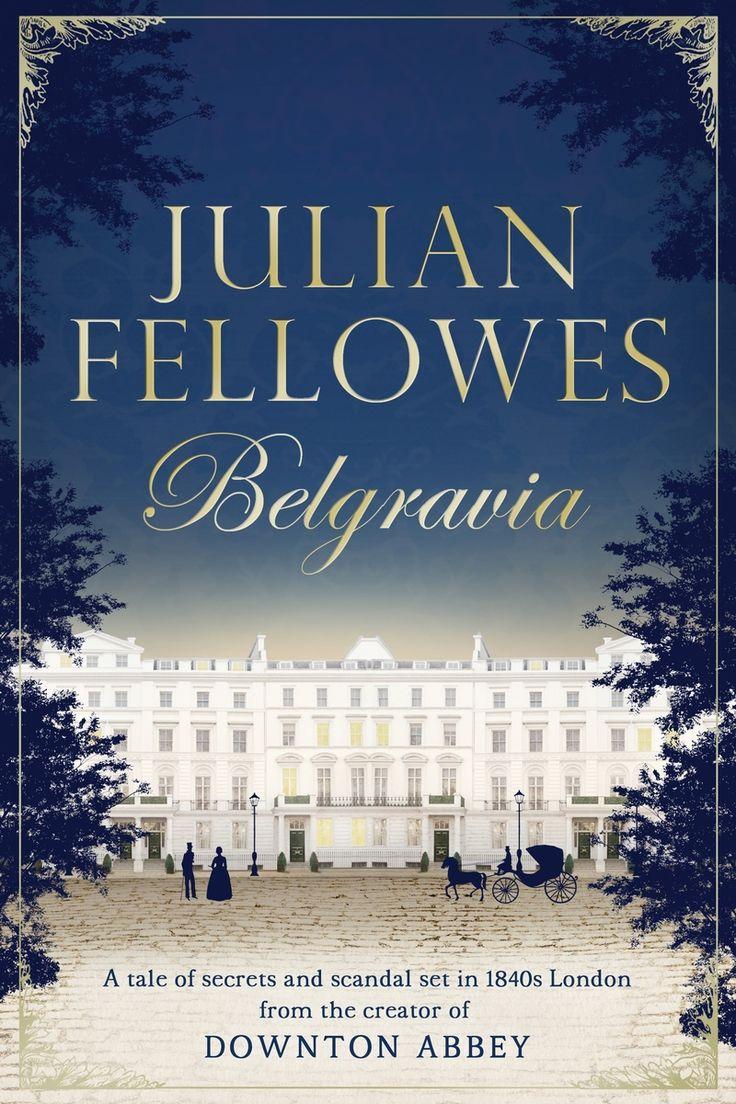 Julian Fellowes's BelgraviaJulian Fellowes' Belgravia Series by Julian Fellowes, ISBN: 9781474604178