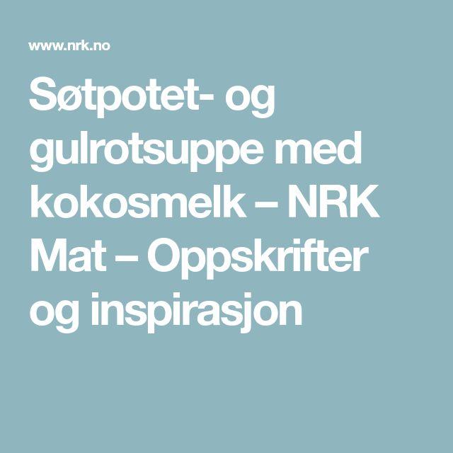 Søtpotet- og gulrotsuppe med kokosmelk – NRK Mat – Oppskrifter og inspirasjon