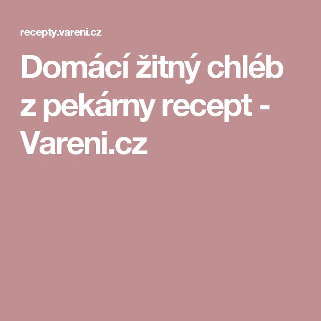 Domácí žitný chléb z pekárny recept - Vareni.cz