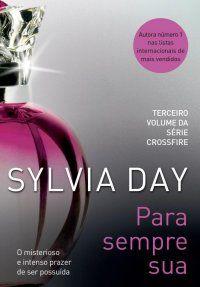 Para Sempre Sua - Série Crossfire - Livro 3 Sylvia Day - Editora Paralela http://www.cacholaliteraria.com.br/2013/06/resenha-para-sempre-sua.html