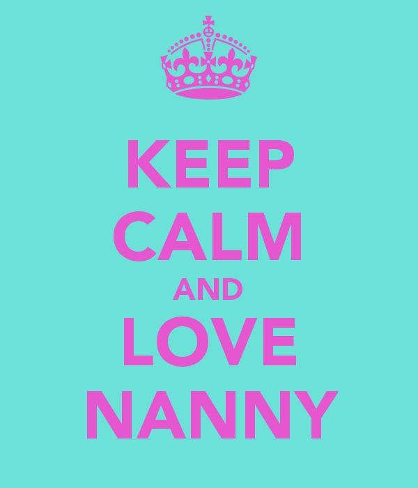 nanny quotes and sayings | KEEP CALM AND LOVE NANNY