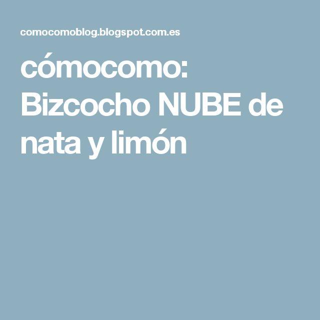 cómocomo: Bizcocho NUBE de nata y limón