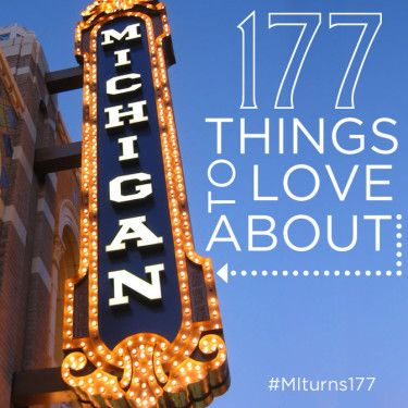 177 Things We Love About Michigan in honor of the Mitten's 177th birthday
