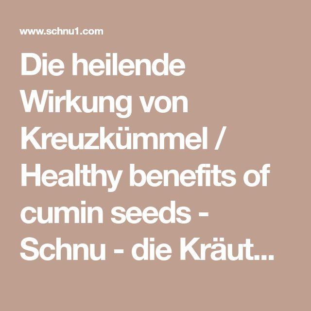 Die heilende Wirkung von Kreuzkümmel / Healthy benefits of cumin seeds - Schnu - die Kräuterhexe