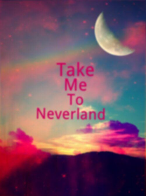 Take me to neverland *-*