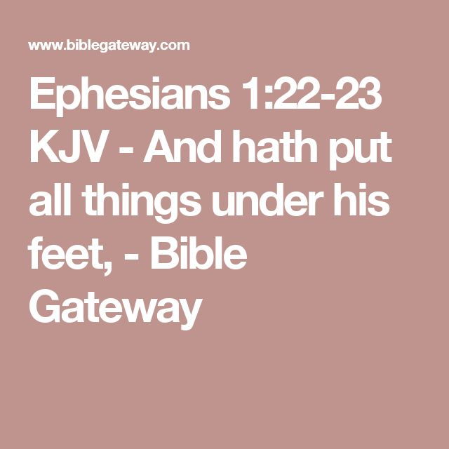 Ephesians 1:22-23 KJV - And hath put all things under his feet, - Bible Gateway