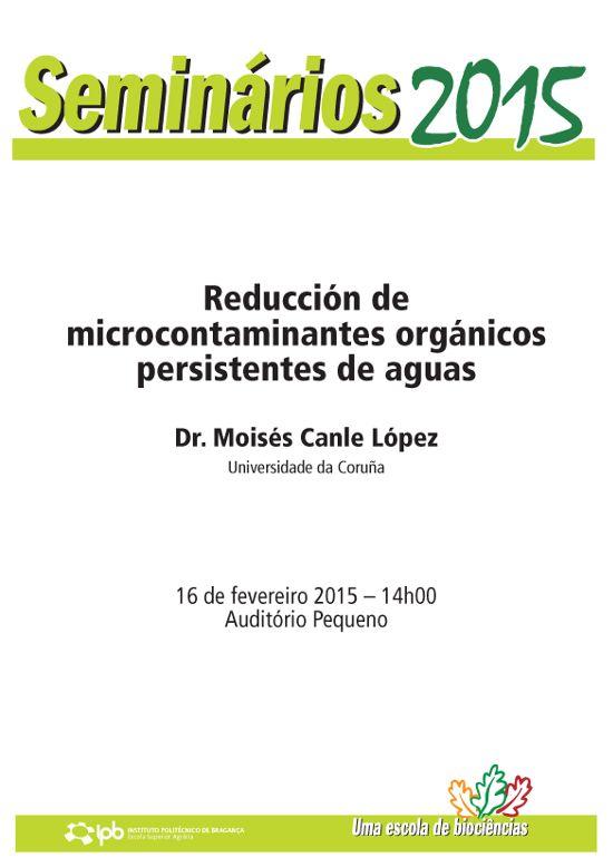 """dia 16 de fevereiro, pelas 14h, no Auditório Pequeno da ESA, Seminário """"Reducción de microcontaminantes orgânicos persistentes de aguas"""" apresentado pelo Dr Moisés Canle, da Universidade da Corunha."""