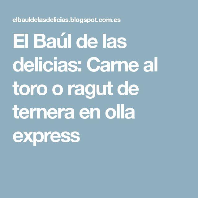 El Baúl de las delicias: Carne al toro o ragut de ternera en olla express