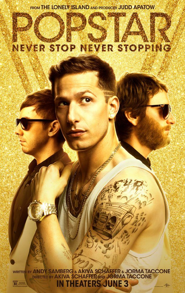 Popstar: Never Stop Never Stopping (2016) ... Childhood friends Conner (Andy Samberg), Owen (Jorma Taccone) and Lawrence (Akiva Schaffer) found fame and fortune after forming the hip-hop group the Style Boyz. Owen and Lawrence faded into the background when frontman Conner left the band to launch a successful solo career. Now, the egotistical singer decides to film a documentary about his life while he's still on top. (27-Nov-2016)