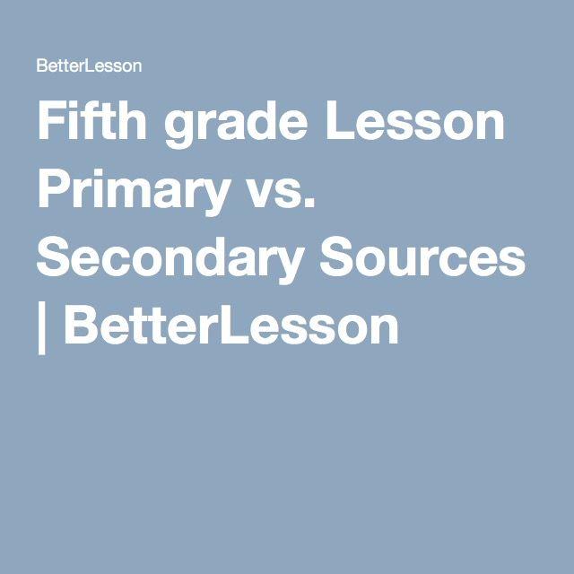 Fifth grade Lesson Primary vs. Secondary Sources | BetterLesson