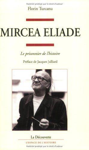 Mircea Eliade : le prisonnier de l'histoire / Florin Țurcanu ; préface de Jacques Julliard