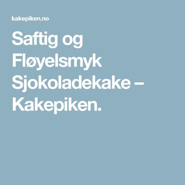 Saftig og Fløyelsmyk Sjokoladekake – Kakepiken.