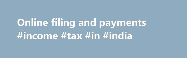 Online filing and payments #income #tax #in #india http://income.remmont.com/online-filing-and-payments-income-tax-in-india/  #online return filing # Online filing and payments Account Inquiry Taxpayers may access their accounts on-line to check tax balances, estimated taxes paid, carryover credits, and extensions filed. Credit Card Payments Individual taxpayers may pay current or prior year tax balances and estimated taxes with the use of their MasterCard, Visa, or Discover Card through […]