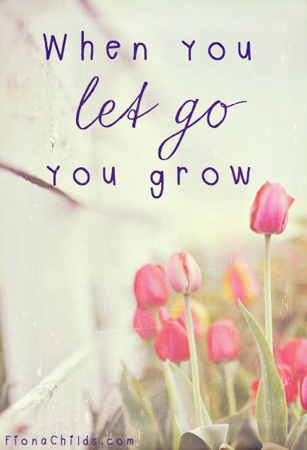 When you let go, you grow.