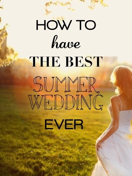 Hmmm...havent read the article, but Im interested! How To Have The Best Summer Wedding EVER
