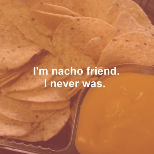 I don't even wanna taco bout it. <<<< get out. <<<< i'm getting jalepeno business.