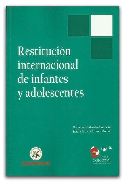 Restitución internacional de infantes y adolescentes  - Universidad de Medellín   http://www.librosyeditores.com/tiendalemoine/2723-restitucion-internacional-de-infantes-y-adolescentes.html    Editores y distribuidores.