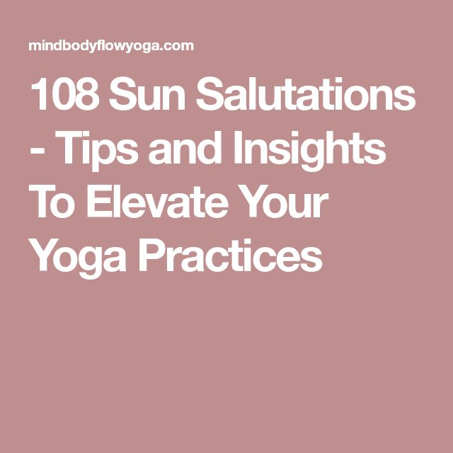108 Sun Salutations Tips And Insights To Elevate Your Yoga Practices 108 Sun Salutations Sun Salutation Yoga Practice