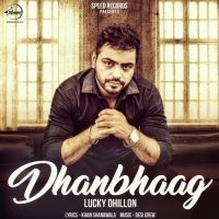 Dhan Bhaag Is The Single Track By Singer Lucky Dhillon.Lyrics Of This Song Has Been Penned By Khan Chhanna Wala & Music Of This Song Has Been Given By Desi Crew.