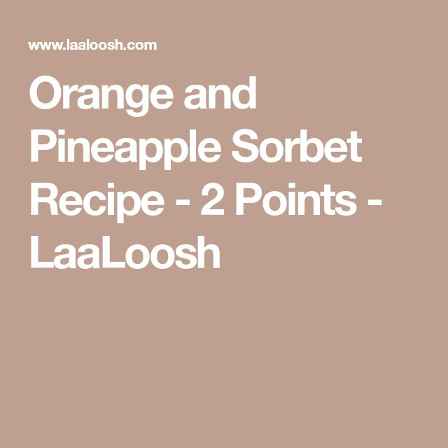Orange and Pineapple Sorbet Recipe - 2 Points - LaaLoosh