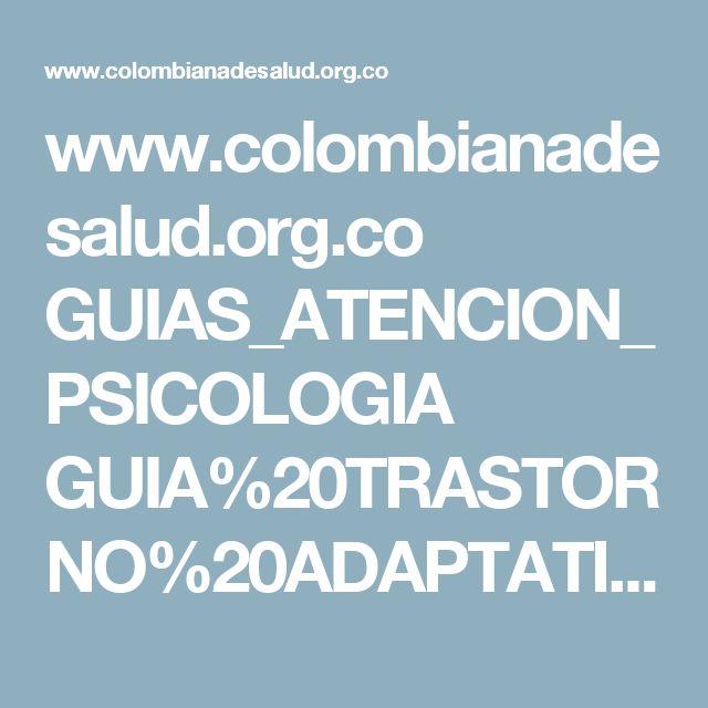 www.colombianadesalud.org.co GUIAS_ATENCION_PSICOLOGIA GUIA%20TRASTORNO%20ADAPTATIVO%20%202014.pdf