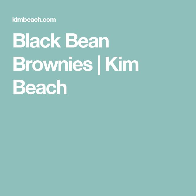 Black Bean Brownies | Kim Beach