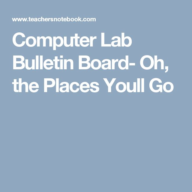 Computer Lab Bulletin Board- Oh, the Places Youll Go
