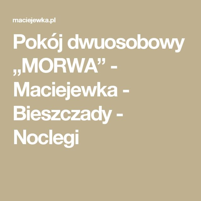 """Pokój dwuosobowy """"MORWA"""" - Maciejewka - Bieszczady - Noclegi"""