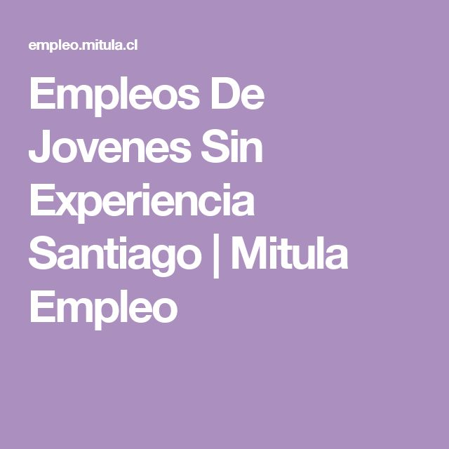 Empleos De Jovenes Sin Experiencia Santiago   Mitula Empleo