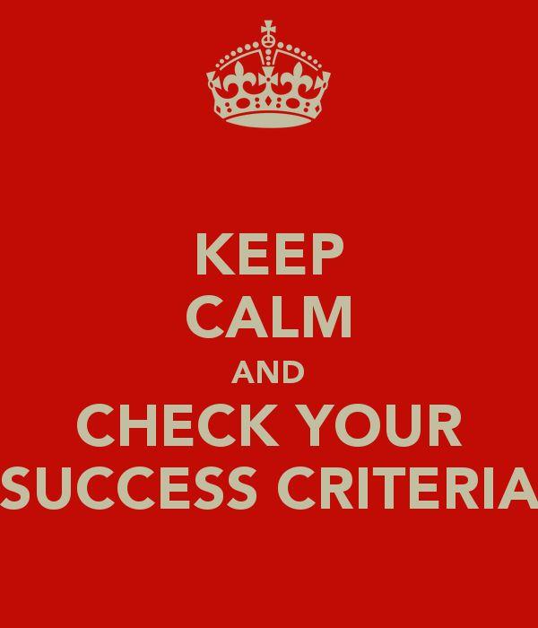 Keep Calm and Check Your Success Criteria