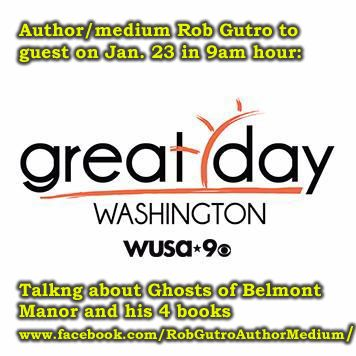 Monday, Jan. 23 Rob Gutro Author on Great Day Washington, WUSA-TV In the 9am hour. Rob Gutro will talk about the Ghosts of Belmont Manor where he lectures, and talk about his 4 paranormal books. in a TV Interview. He will Guest on Great Day Washington | WUSA9.com, Washington, DC Channel 9