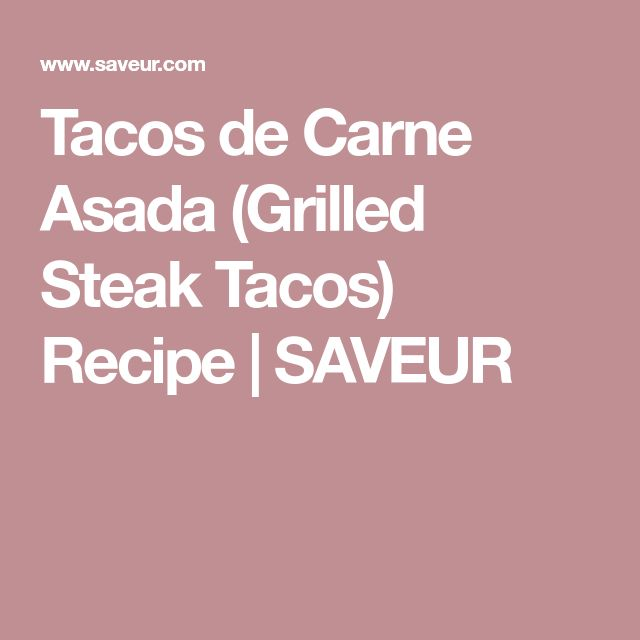 Tacos de Carne Asada (Grilled Steak Tacos) Recipe | SAVEUR
