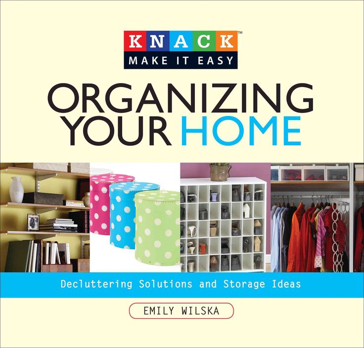 Knack Organizing Your Home: Decluttering Solutions And
