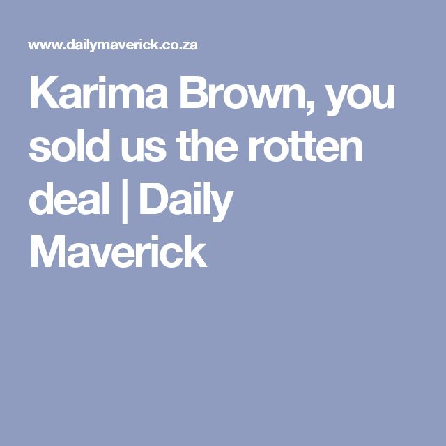 Karima Brown, you sold us the rotten deal | Daily Maverick