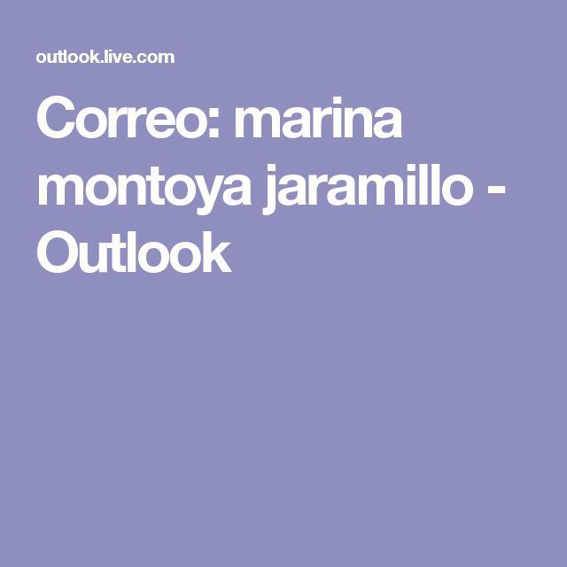 Correo: marina montoya jaramillo - Outlook