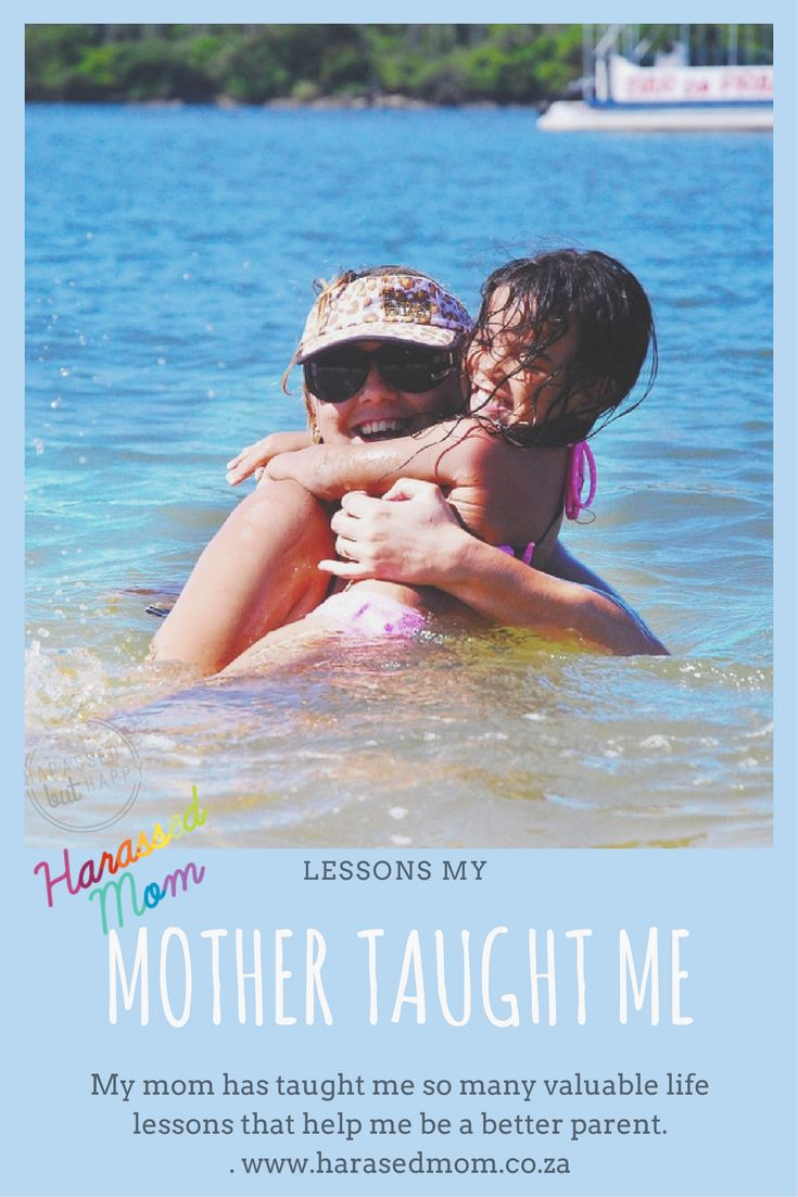 My mother has taught me pretty much everything I know about parenting. She is probably why I am able to still hold it together. What lessons has your mother taught you?