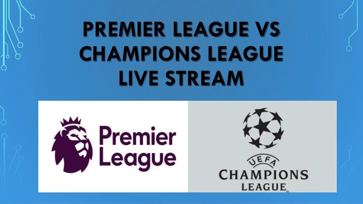 Premier league vs champions league live stream All sports streams on this site are mobile friendly so u can follow your favorite team even if your on the road with your iphone or android. http://www.slideserve.com/livestreamz1/premier-league-vs-champions-league-live-stream #Rockets_live_stream #Grizzlies_live_stream #Spurs_live_stream #tennis_live_stream #premier_league_live_stream #champions_league_live_stream #watch_football_online #football_live_stream