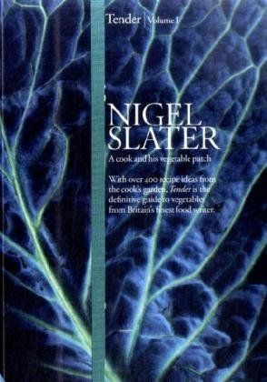 Tender: Volume I, A cook and his vegetable patch by Nigel Slater