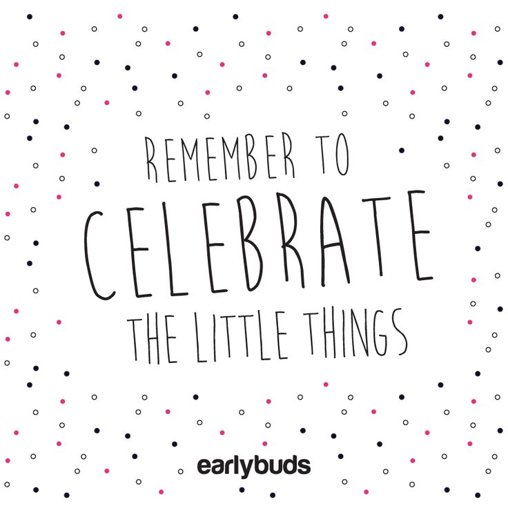 Remember to celebrate the little things as well as the big things | earlybuds.org.nz #quote #NICU #child #mother #prem #preemie #mom #parenting #disability #specialcare