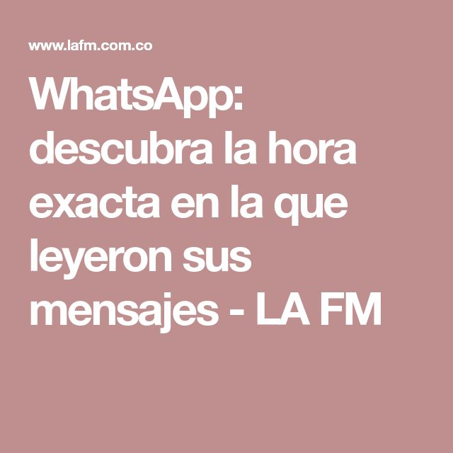 WhatsApp: descubra la hora exacta en la que leyeron sus mensajes - LA FM