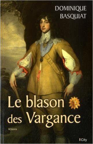 Amazon.fr - Le blason des Vargance - Dominique Basquiat - Livres