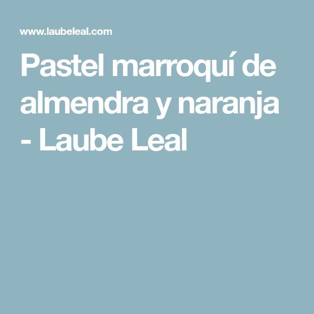 Pastel marroquí de almendra y naranja - Laube Leal