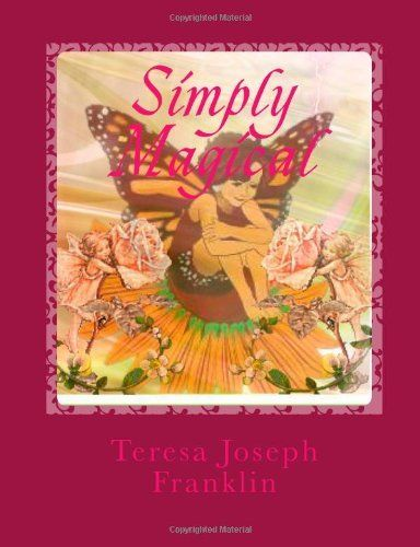 Simply Magical: Poems and short story for children ages 8 -11 years by Teresa Joseph Franklin, http://www.amazon.co.uk/dp/1491059443/ref=cm_sw_r_pi_dp_s15Msb0FYGR7H