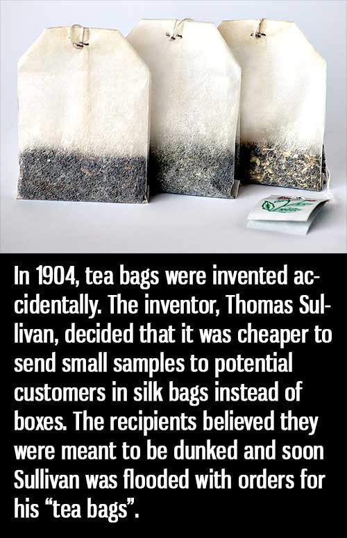 In 1904 tea bags were invented accidentally by inventor ...