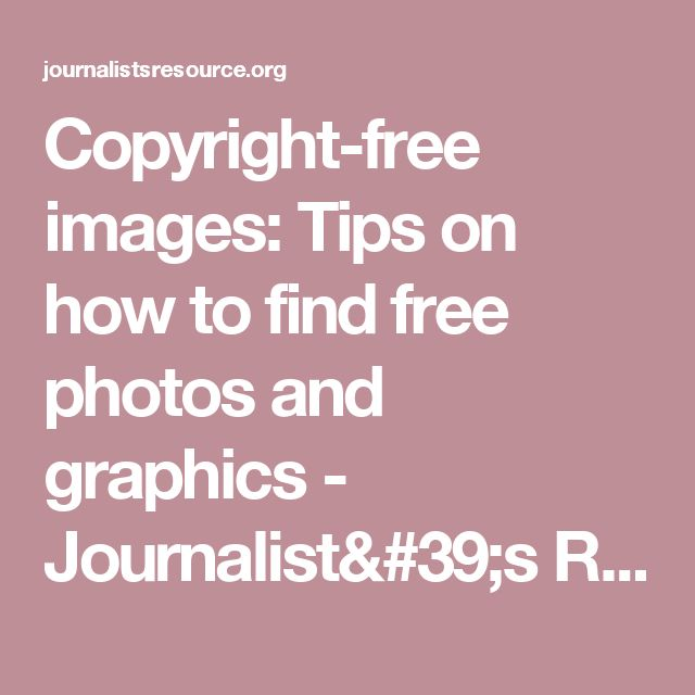 Copyright-free images: Tips on how to find free photos and graphics - Journalist's Resource Journalist's Resource