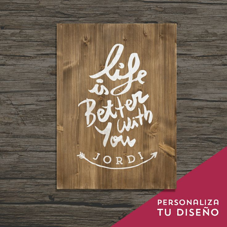 "Cuadro de decoración personalizado sobre madera con la frase ""Life is better with you"""